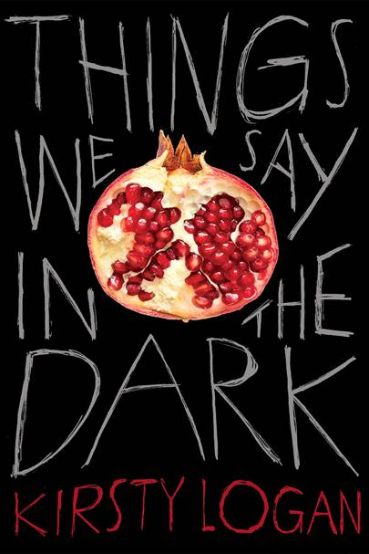 'Things We Say in the Dark' by Kirsty Logan