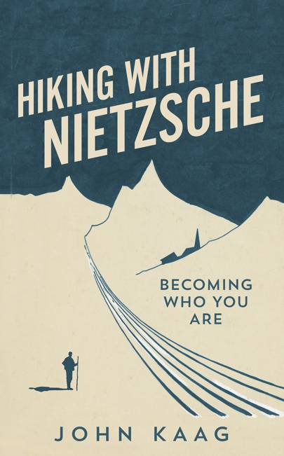 Hiking with Nietzsche: Becoming Who You Are by John Kaag (Granta)