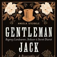 Gentleman Jack: A Biography of Anne Lister, Regency Landowner, Seducer and Secret Diarist by Angela Steidele