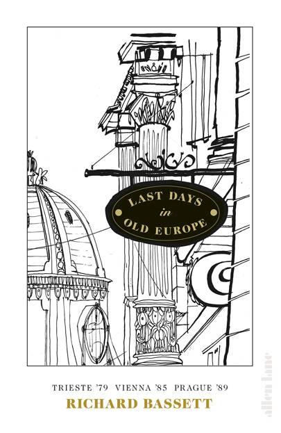 'Last Days in Old Europe: Trieste '79, Vienna '85, Prague '89' by Richard Bassett