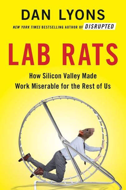 'Lab Rats: How Silicon Valley Made Work Miserable for the Rest of Us' by Dan Lyons