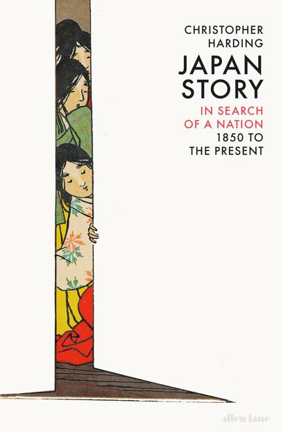 Japan Story: In Search of a Nation, 1850 to the Present by Christopher Harding