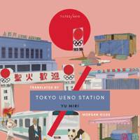 Tokyo Ueno Statio by Yu Miri (Tilted Axis Press)